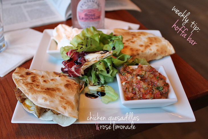 Weekly tip: hoffa bar - chicken quesadillas & rose limonade